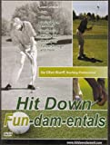 Hit Down Fun-dam-entals: Hit Down Dammit Golf Fundamentals Instruction By Clive Scarff