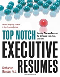 Top Notch Executive Resumes: Creating Flawless Resumes for Managers, Executives, and CEOs 1st edition by Katharine Hansen (2008) Paperback