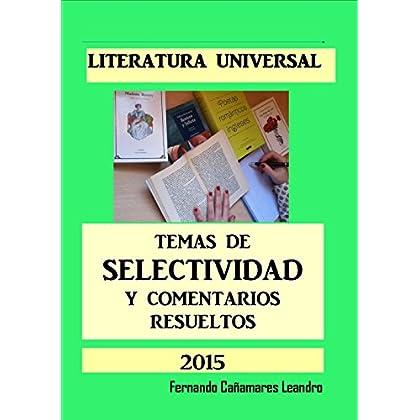 LITERATURA UNIVERSAL. TEMAS DE SELECTIVIDAD Y COMENTARIOS RESUELTOS (2015)