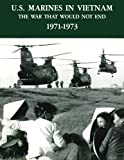 img - for U.S. Marines in Vietnam: The War That Would Not End - 1971-1973 (Marine Corps Vietnam Series) book / textbook / text book