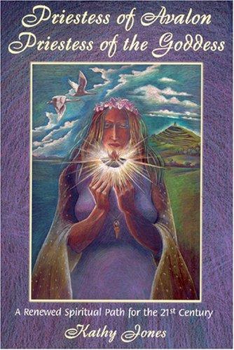 Priestess of Avalon Priestess of the Goddess: A Renewed Spiritual Path for the 21st Century