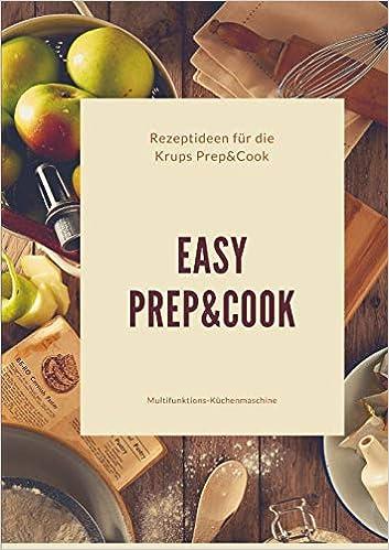 Easy Prep Cook Rezeptideen Fur Die Krups Prep Cook Multifunktions