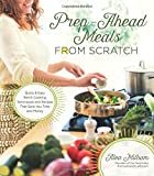 Prep-Ahead Meals From Scratch: Quick & Easy Batch