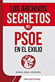 img - for Los archivos secretos del PSOE en el exilio (9788494587573) (Spanish Edition) book / textbook / text book