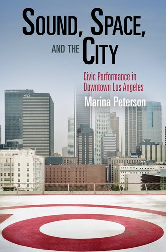 Sound, Space, and the City: Civic Performance in Downtown Los Angeles (The City in the Twenty-First - Angeles Downtown In Los Stores