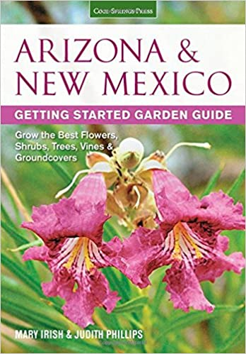 Delightful Arizona U0026 New Mexico Getting Started Garden Guide: Grow The Best Flowers,  Shrubs, Trees, Vines U0026 Groundcovers (Garden Guides): Mary Irish, Judith  Phillips: ...
