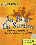 img - for An Hour on Sunday: Creating Moments of Transformation and Wonder book / textbook / text book