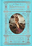 img - for The Mermaid Handbook: An Alluring Treasury of Literature, Lore, Art, Recipes, and Projects book / textbook / text book