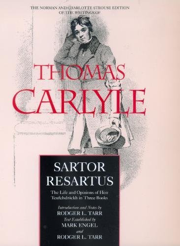 Sartor Resartus: The Life and Opinions of Herr Teufelsdrockh in Three Books (The Norman and Charlotte Strouse Edition of the Writings of Thomas Carlyle)