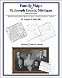 Family Maps of St. Joseph County, Michigan, Deluxe Edition : With Homesteads, Roads, Waterways, Towns, Cemeteries, Railroads, and More, Boyd, Gregory A., 1420314696