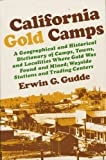 img - for California Gold Camps: A Geographical and Historical Dictionary of Camps, Towns, and Localities Where Gold Was Found and Mined; Wayside Stations and Trading Centers book / textbook / text book