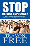 Stop Hetero-Supremacy, Travon Free, 1456032275