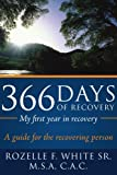 366 Days of recovery My first year in Recovery, Rozelle F. White, 1434394522
