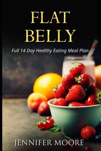 Flat Belly: Start Losing Weight Right Now: Flat Belly Overnight Diet Cleanse Smoothies Flat Belly Breakthrough