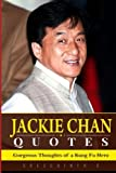 Jackie Chan Quotes: Gorgeous Thoughts of a Kung Fu Hero by Sreechinth C (2016-03-03)
