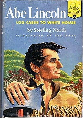 abe lincoln log cabin to white house landmark series 61 abraham