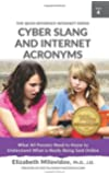 Cyber Slang and Internet Acronyms: What All Parents Need to Know to Understand What is Really Being Said Online (The Quick Reference Infosheet Series) (Volume 4)