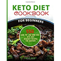 Keto Diet Cookbook for Beginners: 550 High Fat Low Carb Easy Keto Diet Beginner Recipes for Everyday (Keto Diet Cookbook)