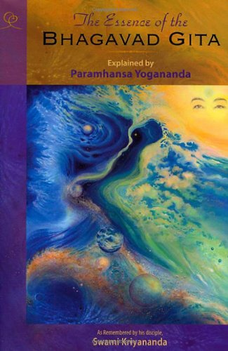 The Essence of the Bhagavad Gita: Explained By Paramhansa Yogananda, As Remembered By His Disciple, Swami Kriyananda PDF