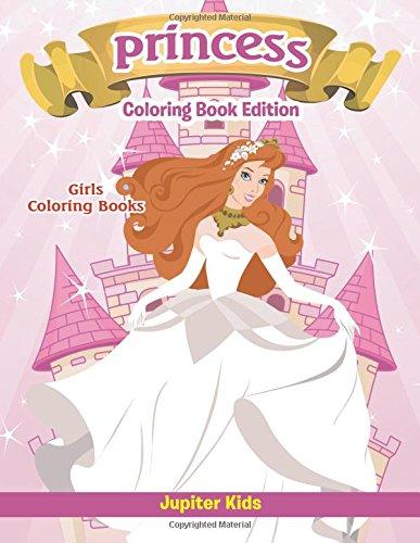 Girls Coloring Books: Princess Coloring Book Edition (Kit Princess Page)
