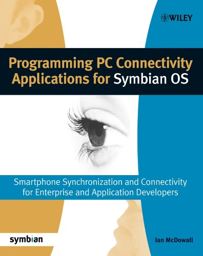 Programming PC Connectivity Applications for Symbian OS: Smartphone Synchronization and Connectivity for Enterprise and Application Developers (Symbian Press Book 35)