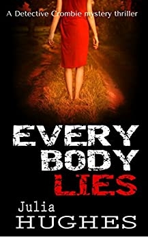 Everybody Lies: A Detective Crombie mystery thriller (Detective Crombie mystery thrillers Book 2) by [Hughes, Julia]