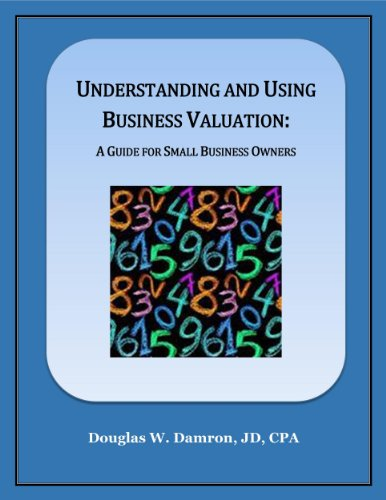 Understanding and Using Business Valuation: A Guide for Small Business Owners (English Edition)