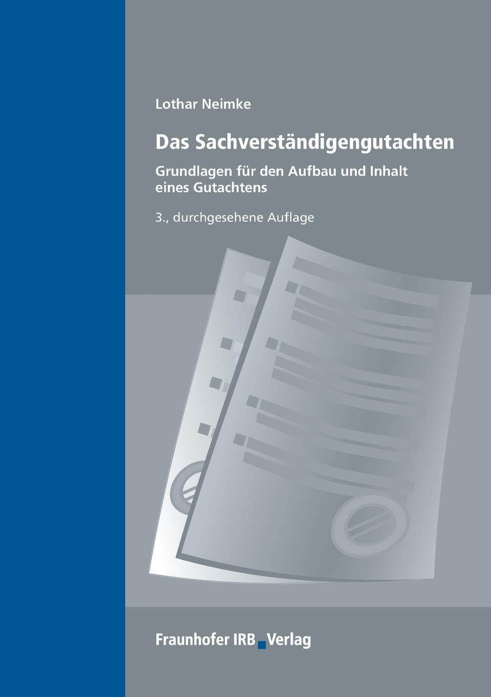 Das Sachverständigengutachten.: Grundlagen für den Aufbau und Inhalt eines Gutachtens. Taschenbuch – 1. Dezember 2012 Lothar Neimke Fraunhofer IRB Verlag 3816787584 Recht / Sonstiges