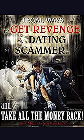 LEGAL WAYS TO GET REVENGE ON THE DATING SCAMMER AND TAKE ALL THE MONEY  BACK!: =How Much Do You Hate Liars?=