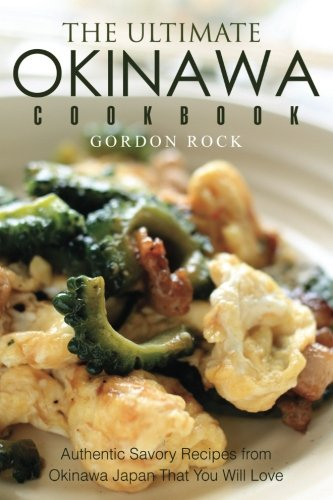 The Ultimate Okinawa Cookbook: Authentic Savory Recipes from Okinawa Japan That You Will Love