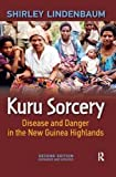 Kuru Sorcery: Disease and Danger in the New Guinea Highlands by Shirley Lindenbaum (2013-06-30) -  Routledge