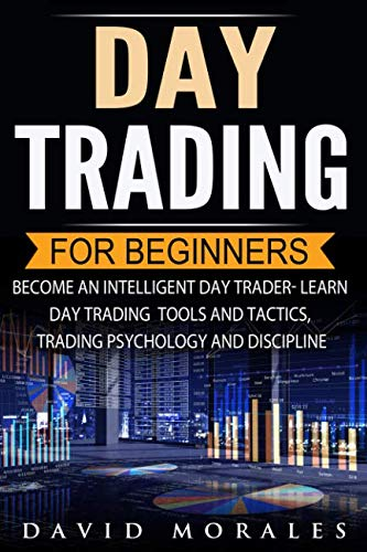 Day Trading For Beginners- Become An Intelligent Day Trader. Learn Day Trading Tools and Tactics, Trading Psychology and Discipline (Day Trading Stocks, Stock Market, Day Trading Warren, Day Tr) (Best Day Trading Stocks 2019)