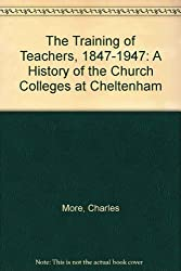 The Training of Teachers, 1847-1947: History of the Church Colleges at Cheltenham