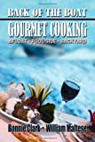 Back of the Boat Gourmet Cooking, Bonnie Clark and William Maltese, 1434411540