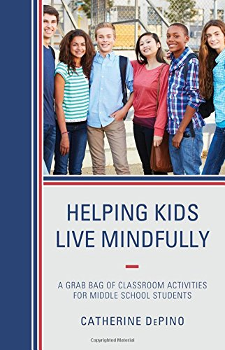Helping Kids Live Mindfully: A Grab Bag of Classroom Activities for Middle School Students