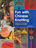 Fun with Chinese Knotting: Making Your Own Fashion Accessories and Accents
