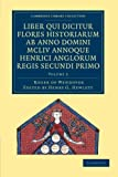 Rogeri de Wendover Liber Qui Dicitur Flores Historiarum Ab Anno Domini MCLIV Annoque Henrici Anglorum Regis Secundi Primo: Volume 2 : The Flowers of History by Roger of Wendover from the Year of Our Lord 1154, Roger of Wendover, 1108052339