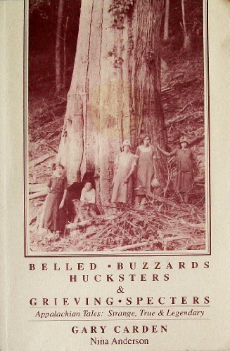 Belled Buzzards, Hucksters & Grieving Spectres: Strange & True Tales of the Appalachian Mountains