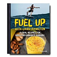 Fuel Up with Laird Hamilton: Global Recipes for High-Performance Humans (Connoisseur)