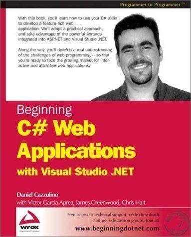 Beginning C# Web Applications with Visual Studio by Cazzulino, Daniel, Aprea, Victor Garcia, Greenwood, James, G published by WROX Press Ltd (2002)