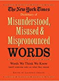 New York Times Dictionary of Misunderstood, Misused, & Mispronounced Words