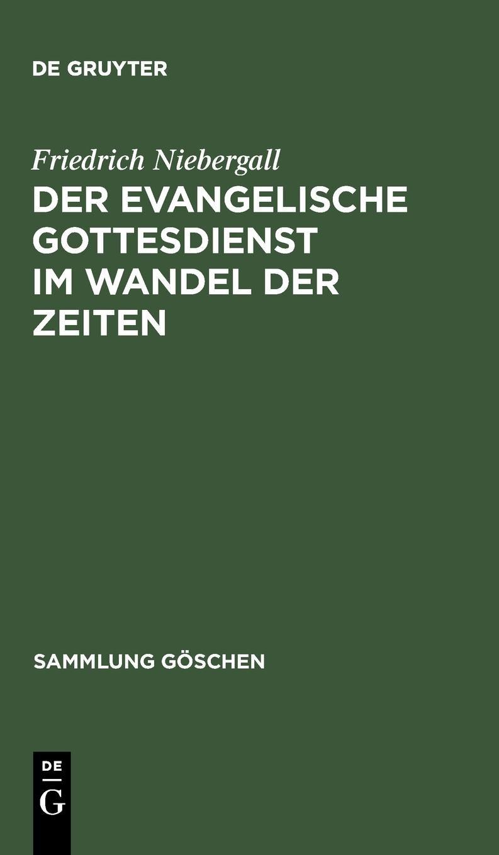 Der Evangelische Gottesdienst Im Wandel Der Zeiten (Sammlung G Schen) (German Edition) PDF