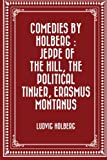 img - for Comedies by Holberg : Jeppe of the Hill, The Political Tinker, Erasmus Montanus book / textbook / text book