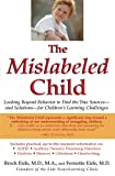 The Mislabeled Child: Looking Beyond Behavior to Find the True Sources and Solutions for Children's Learning Challenges