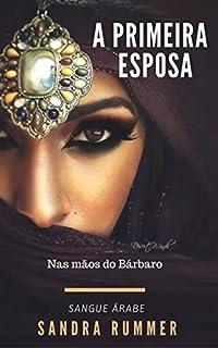 A PRIMEIRA ESPOSA: NAS MÃOS DO BÁRBARO (SANGUE ÁRABE Livro 2)