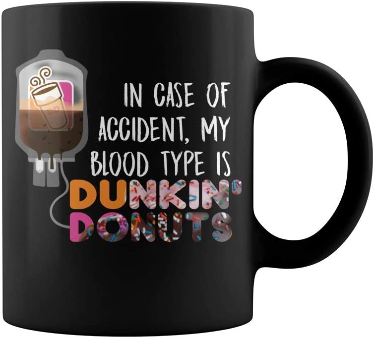 Amazon.com: In case of accident my blood type is dunkin donuts Cheap  lasunandsport Mug Coffee Mug Gift Coffee Mug 11OZ Coffee Mug: Kitchen &  Dining