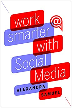 Work Smarter with Social Media: A Guide to Managing Evernote, Twitter, LinkedIn, and Your Email by [Samuel, Alexandra]