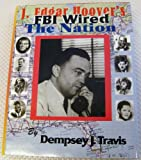 J. Edgar Hoover's FBI Wired the Nation, Dempsey J. Travis, 0941484319