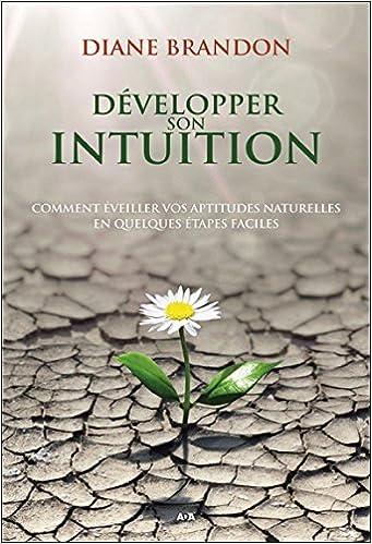 Développer son intuition - Comment éveiller vos aptitudes naturelles en quelques étapes faciles - Diane Brandon sur Bookys
