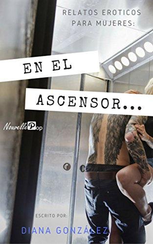 Relatos Eroticos para Mujeres: En el ascensor...: Fantasía: Ascensor (